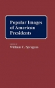 Popular Images of American Presidents - William C. Spragens