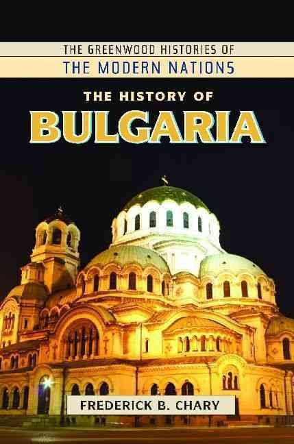 The History of Bulgaria - Frederick B. Chary