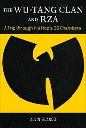 The Wu-Tang Clan and RZA: A Trip Through Hip Hop's 36 Chambers - Blanco, Alvin