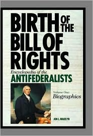 Birth of the Bill of Rights: Encyclopedia of the Antifederalists, Volumes 1 and 2: Biographies/Major Writings - Jon L. Wakelyn
