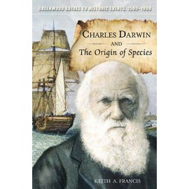 Charles Darwin and the Origin of Species - Keith Francis