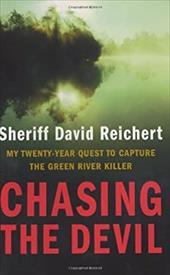 Chasing the Devil: My Twenty-Year Quest to Capture the Green River Killer - Reichert, David