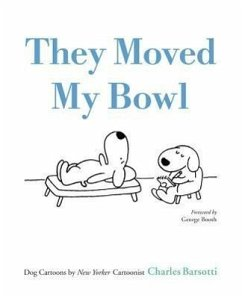 They Moved My Bowl: Dog Cartoons by New Yorker Cartoonist Charles Barsotti - Barsotti, Charles