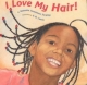 I Love My Hair! - Natasha Anastasia Tarpley