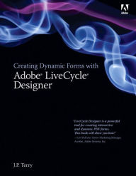 Creating Dynamic Forms with Adobe LiveCycle Designer - J. P. Terry
