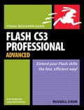 Flash CS3 Professional Advanced for Windows and Macintosh: Visual QuickPro Guide - Chun, Russell