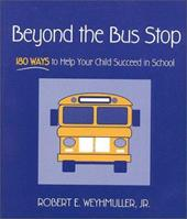 Beyond the Bus Stop: 180 Ways to Help Your Child Succeed in School - Weyhmuller, Robert E., Jr. / Weyhmuller, Jr. / Weyhmuller
