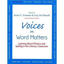 Voices on Word Matters: Learning about Phonics and Spelling in the Literacy Classroom - Irene Fountas