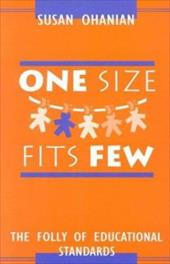 One Size Fits Few: The Folly of Educational Standards - Ohanian, Susan / Ohanian