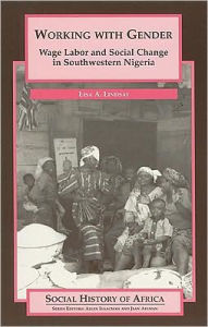 Working with Gender (Social History of Africa Series): Wage Labor and Social Change in Southwestern Nigeria - Lisa A. Lindsay