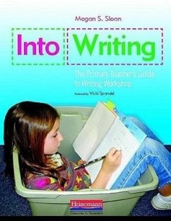 Into Writing: The Primary Teacher's Guide to Writing Workshop - Sloan, Megan S.