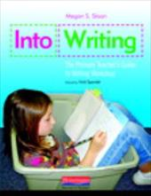 Into Writing: The Primary Teacher's Guide to Writing Workshop - Sloan, Megan S. / Spandel, Vicki