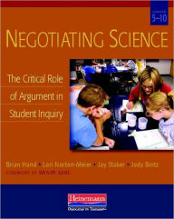Negotiating Science: The Critical Role of Argument in Student Inquiry, Grades 5-10 - Brian Hand