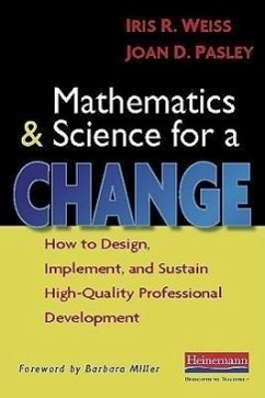 Mathematics and Science for a Change: How to Design, Implement, and Sustain High-Quality Professional Development - Weiss, Iris R. Pasley, Joan D.