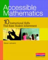 Accessible Mathematics: 10 Instructional Shifts That Raise Student Achievement - Leinwand, Steven