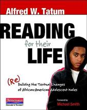 Reading for Their Life: (Re)Building the Textual Lineages of African American Adolescent Males - Tatum, Alfred W. / Smith, Michael W.