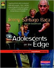Adolescents on the Edge: Stories and Lessons to Transform Learning - Jimmy Santiago Baca, Releah Lent