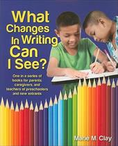What Changes in Writing Can I See?: One in a Series of Books for Parents, Caregivers, and Teachers of Preschoolers and New Entrant - Clay, Marie M.