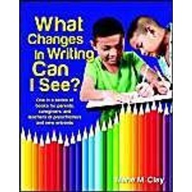 What Changes in Writing Can I See?: One in a Series of Books for Parents, Caregivers, and Teachers of Preschoolers and New Entrants - Marie Clay