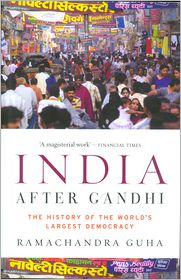 India After Gandhi: The History of the World's Largest Democracy - Ramachandra Guha