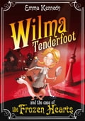 Wilma Tenderfoot and the Case of the Frozen Hearts - Emma Kennedy