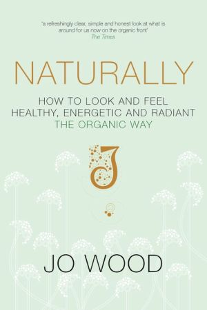 Naturally: How to Look and Feel Healthy, Energetic and Radiant the Organic Way - Jo Wood, Jane Graham-Maw