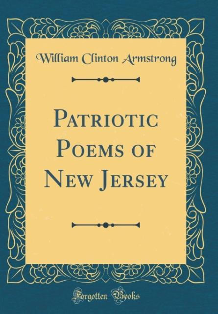 Patriotic Poems of New Jersey (Classic Reprint) als Buch von William Clinton Armstrong - William Clinton Armstrong