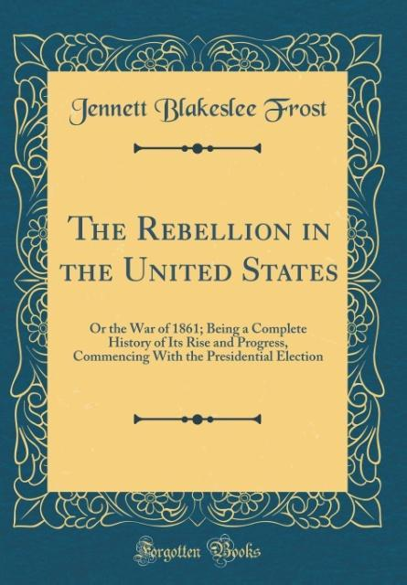 The Rebellion in the United States als Buch von Jennett Blakeslee Frost
