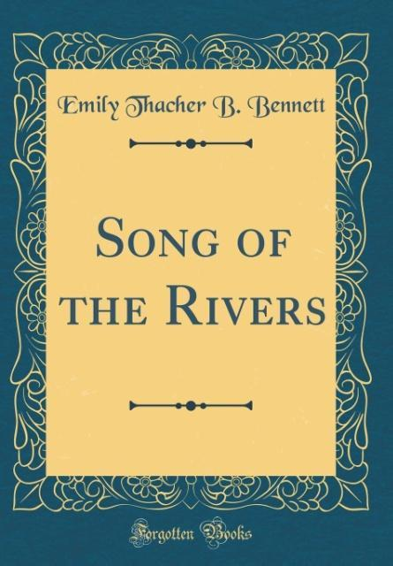 Song of the Rivers (Classic Reprint) als Buch von Emily Thacher B. Bennett - Emily Thacher B. Bennett