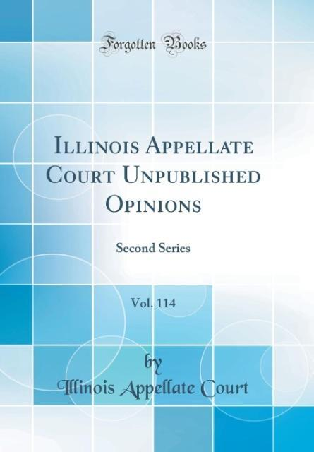 Illinois Appellate Court Unpublished Opinions, Vol. 114 als Buch von Illinois Appellate Court