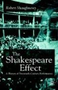 The Shakespeare Effect: A History of Twentieth-Century Performance