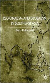 Regionalism and Globalism in Southeast Asia - Eero Palmujoki