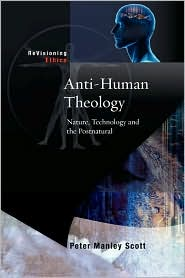 Anti-Human Theology - Peter Manley Scott