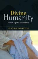 Divine Humanity: Kenosis Explored and Defended