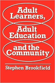 Adult Learners, Adult Education and the Community - Stephen D. Brookfield