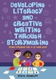 Developing Literacy and Creative Writing Through Storymaking - Steve Bowkett