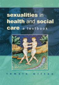 Sexualities in Health and Social Care: A Textbook - Wilton