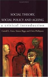 Social Theory, Social Policy and Ageing: A Critical Introduction - Phillipson, Chris / Biggs, Simon / Estes, Carroll L.