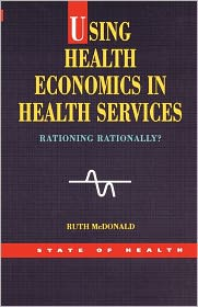 Using Health Economics in Health Services - Ruth McDonald