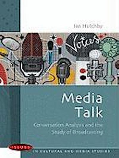 Media Talk: Conversation Analysis and the Study of Broadcasting: Conversation analysis and the study of broadcasting (Issues in Cultural and Media Studies (Paperback)) - Ian Hutchby