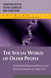 The Social World of Older People: Understanding Loneliness and Social Isolation in Later Life - Victor, Christina / Scambler, Sasha / Bond, John
