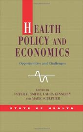Health Policy and Economics: Opportunities and Challenges - Smith, Peter / Sculpher, Mark / Ginnelly, Laura
