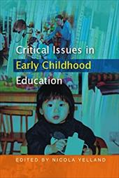 Critical Issues in Early Childhood Education - Yelland, Nicola