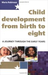 Child Development 0-8: A Journey Through the Early Years - Robinson, Maria