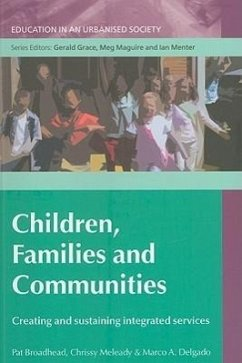 Children, Families and Communities: Creating and Sustaining Integrated Services - Broadhead, Pat Meleady, Chrissy Delgado, Marco A.