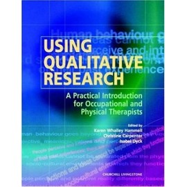 Using Qualitative Research: A Practical Introduction For Occupational And Physical Therapists - Karen Whalley Hammell