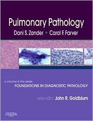 Pulmonary Pathology: A Volume in Foundations in Diagnostic Pathology Series - Dani S. Zander, Carol F. Farver