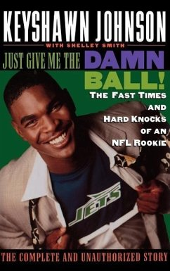 Just Give Me the Damn Ball!: The Fast Times and Hard Knocks of an NFL Rookie - Johnson, Keyshawn