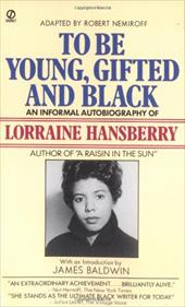 To Be Young, Gifted and Black: An Informal Autobiography - Hansberry, Lorraine / Nemiroff, Robert / Baldwin, James A.