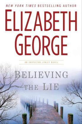 Inspector Lynley: Believing the Lie - An Inspector Lynley Novel - George, Elizabeth